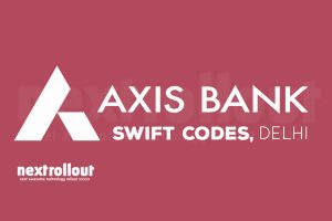 Axis Bank swift code list Delhi | NextRollOut