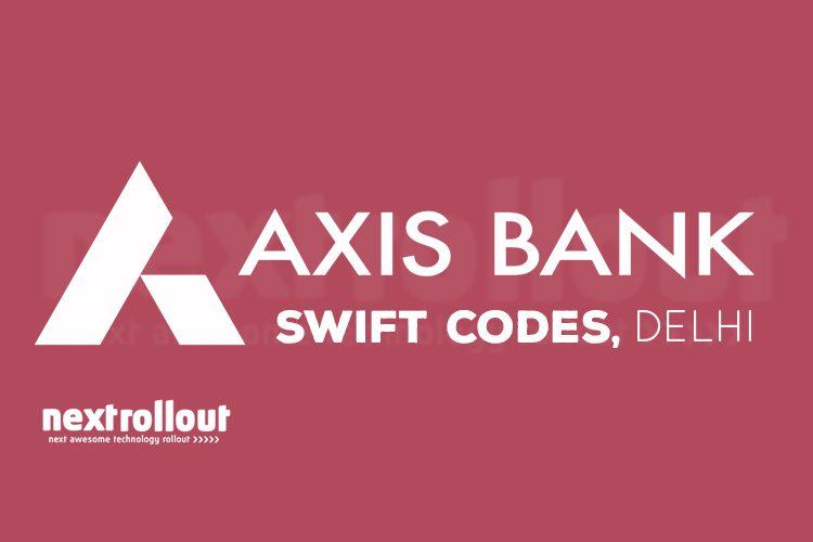 Axis Bank swift code list Delhi | NextRollOut